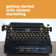 Getting started with content marketing and why you should do it